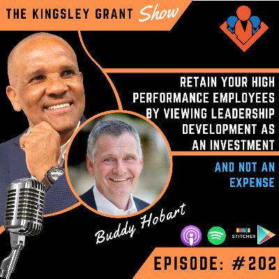 KGS202 | Retain Your High Performance Employees By Viewing Leadership Development As An Investment and Not An Expense with Buddy Hobart and Kingsley Grant