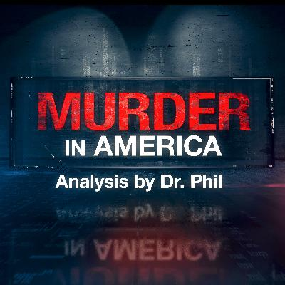 E1: Murder in America - Mystery and Murder: Analysis by Dr. Phil