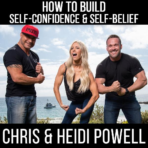 How to Build Self-Confidence & Self-Belief!- with Chris Powell and Heidi Powell 