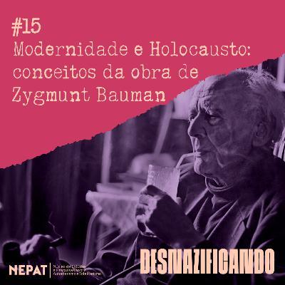 #15 - Modernidade e Holocausto: conceitos da obra de Zygmunt Bauman