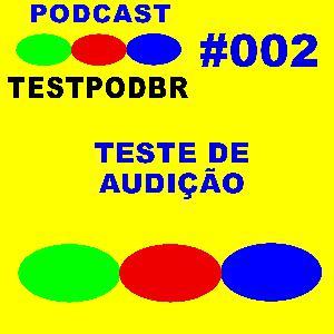 TESTpodBR #002 – Teste de Audição