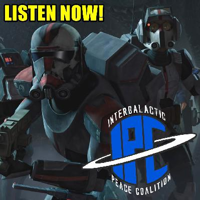 #276: Star Wars: The Clone Wars - The Bad Batch Arc | The IPC Podcast LIVE