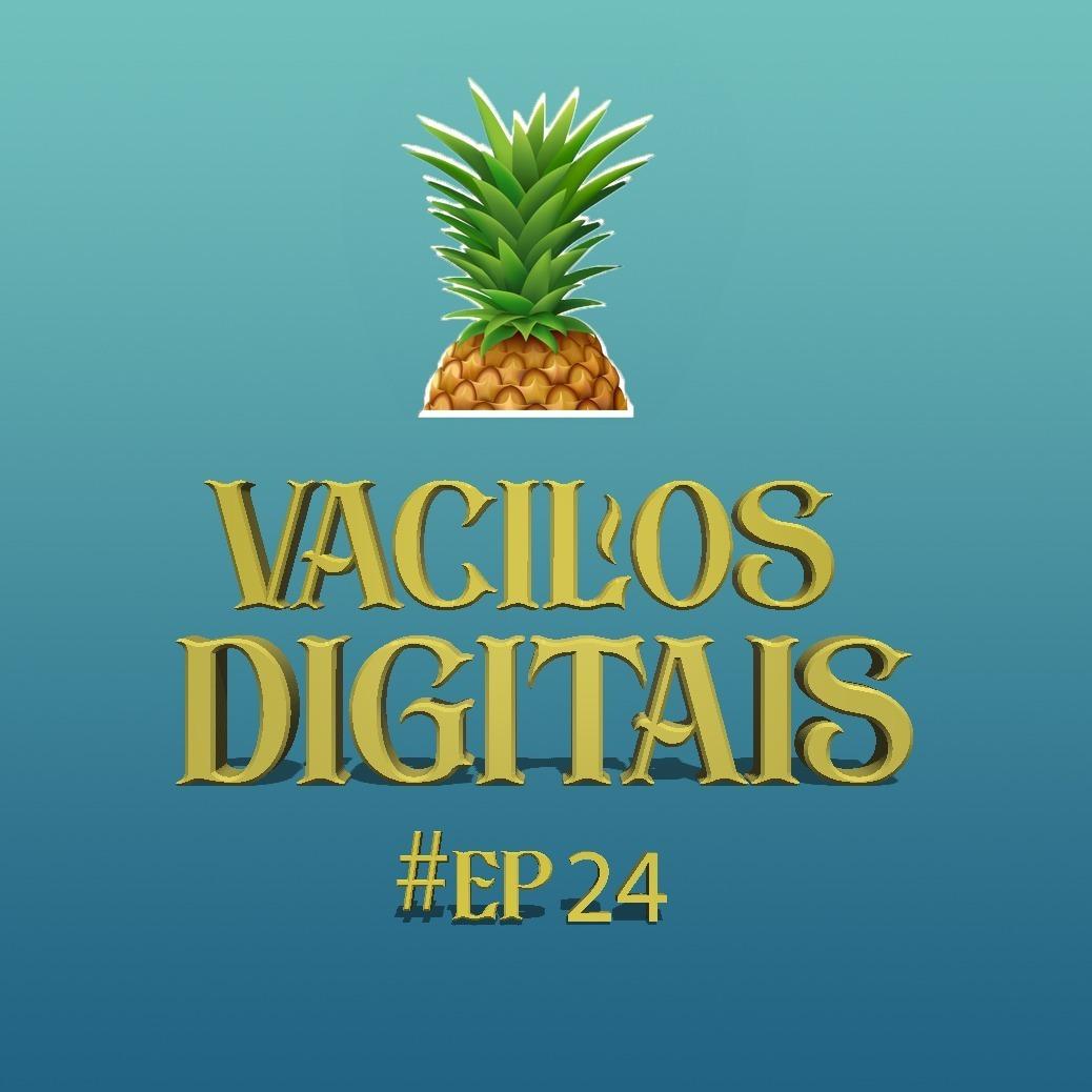 #24 - Vacilos Digitais - ORCI