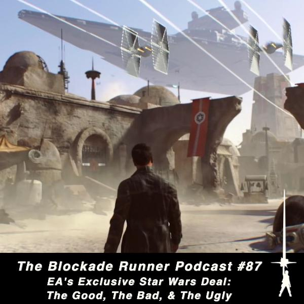 EA's Exclusive Star Wars Deal: The Good, The Bad, & The Ugly- The Blockade Runner Podcast #87
