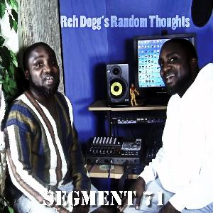 Reh Dogg's Random Thoughts - Episode 71