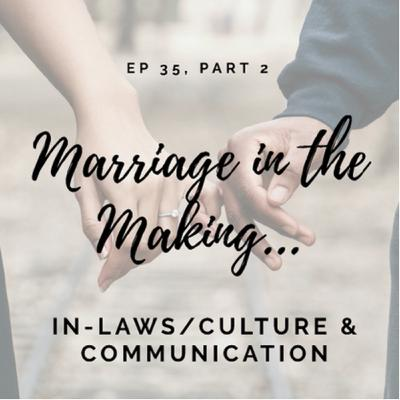 """Ep 35- """"Marriage in the Making"""", pt 2: In-Laws/Culture & Communication w/Andee & Pat Cooper"""