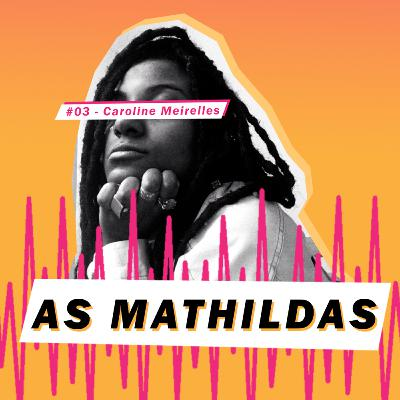 As Mathildas 2020 #03: Entrevista com Caroline Meirelles - O Audiovisual como campo imaterial do racismo