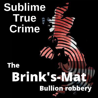 29: Ep 29 - The Brink's-Mat bullion robbery
