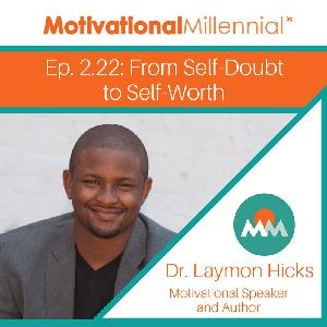 2.22: From Self-Doubt to Self-Worth with Dr. Laymon Hicks