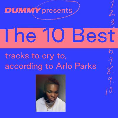 The 10 Best Tracks To Cry To, according to Arlo Parks