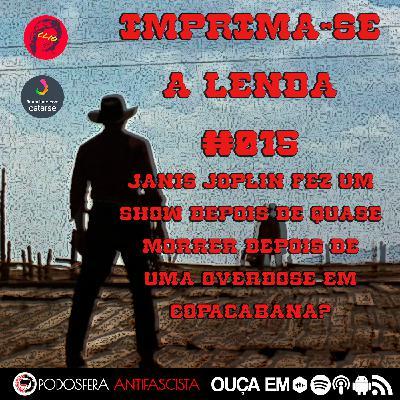 Imprima-se a Lenda #015: Janis Joplin fez um show depois de quase morrer de uma overdose em Copacabana?