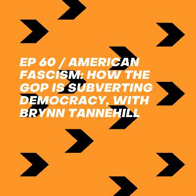 American Fascism: How the GOP is Subverting Democracy, with Brynn Tannehill
