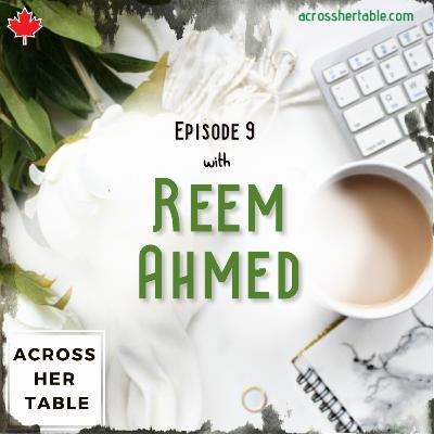 Ep#09: Reem Ahmed - A MasterChef Canada contestant talks about being on one of TV's favorite shows