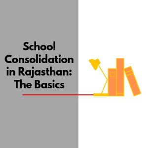 Episode 2: School Consolidation in Rajasthan