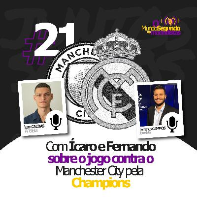 Ep. 21 - Sobre Manchester City e Real Madrid