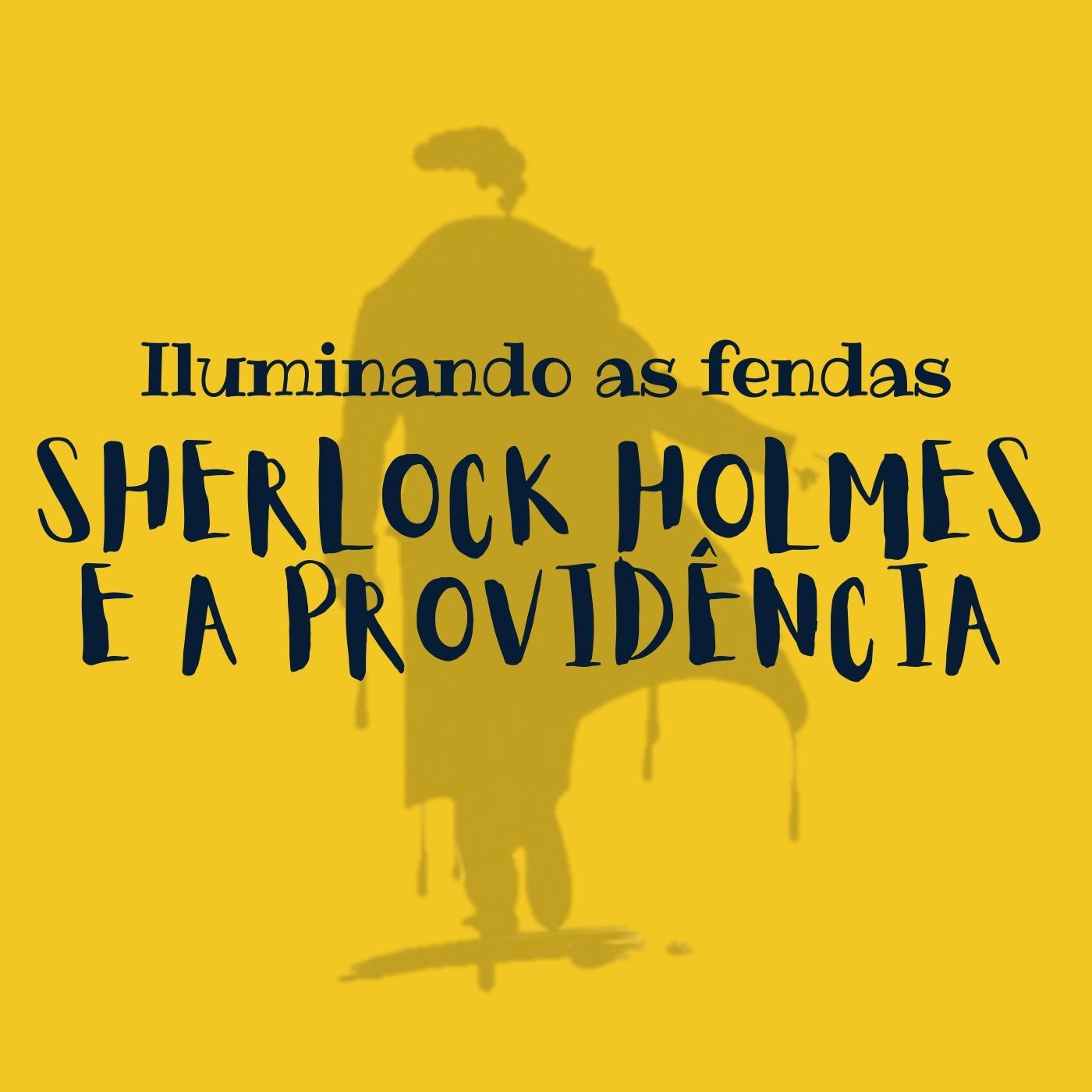#005 - Sherlock Holmes e a Providência