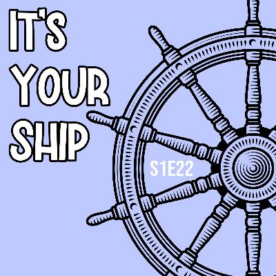 S1E22 It's Your Ship