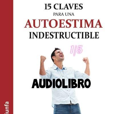 15 claves para un autoestima indestructible // Audiolibro 1/5 (audio ya reparado)
