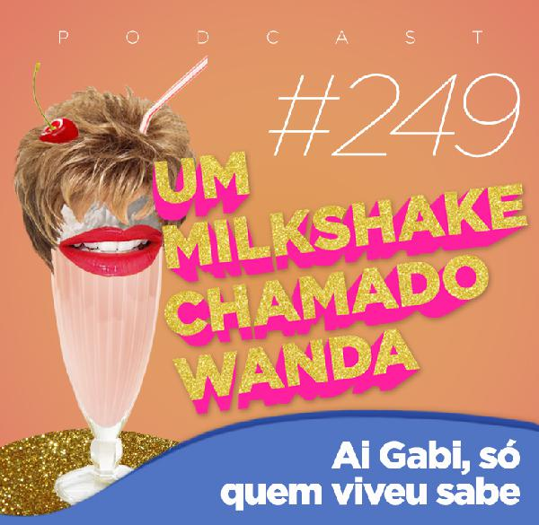 #249 - Ai Gabi, só quem viveu sabe (feat. Bárbara, Thiago e Jamile)