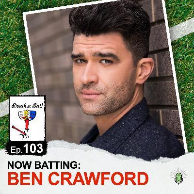 #103 - Now Batting: Ben Crawford