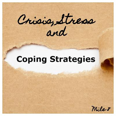Mile 8: Crisis, Stress & Coping Strategies