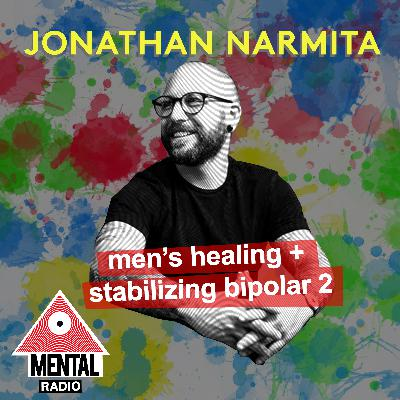 Men's Healing and Managing Bipolar 2 w/ Jonathan Narmita