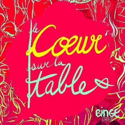 Binge Audio présente Le Coeur sur la table