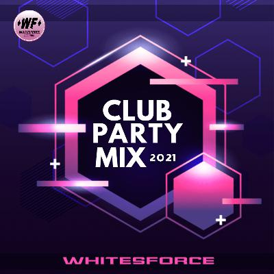 Whitesforce - CLUB PARTY MIX 2021