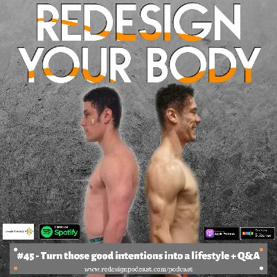 Episode 045 - Turning good intentions into a lifestyle + Q/A