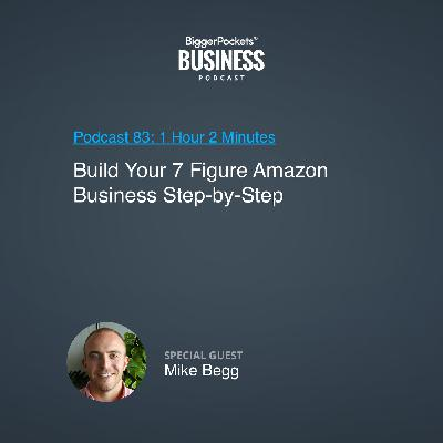 83: Build Your 7 Figure Amazon Business Step-by-Step With Mike Begg