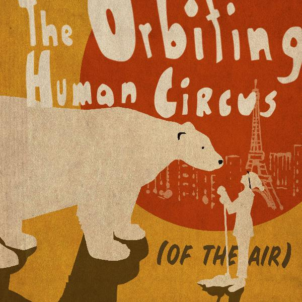 New Podcast Teaser: THE ORBITING HUMAN CIRCUS (OF THE AIR)