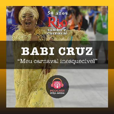 Ep. 27 - Babi Cruz - Meu Carnaval Inesquecível