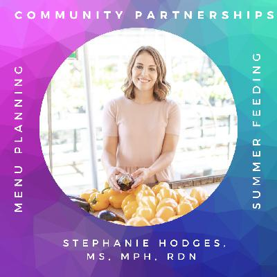 Leveraging Community Partnerships with Stephanie Hodges, MS, MPH, RDN