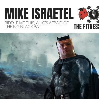 Mike Israetel EP 138: Riddle Me This, Who's Afraid Of The Big Black Bat