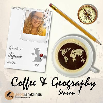 Coffee & Geography S01E01 Glynnis Morgan (UK)