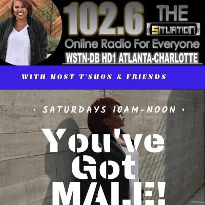 You've Got MALE w/T'shon & Friends (10-5-19)
