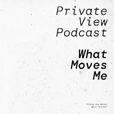 Private View Podcast   What Moves Me