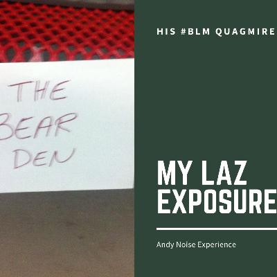 650. My Laz Exposure and his #BLM Quagmire
