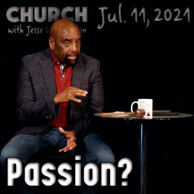 07/11/21 Is God Passionate or Dispassionate? (Church)