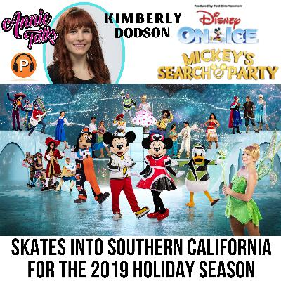 Episode 91 - Annie Talks w/ Kimberly Dodson | Disney On Ice | Mickey's Search Party | Dec 2019 - Jan 2020