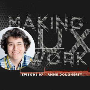 Episode 07, Anne Dougherty :: Behind all great UX is equally great content