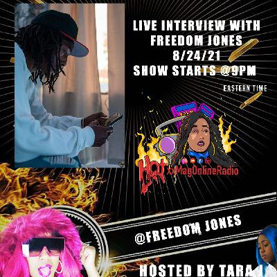 HotxxMagOnlineRadio LIVE With Freedom Jones | Hosted By Tara J