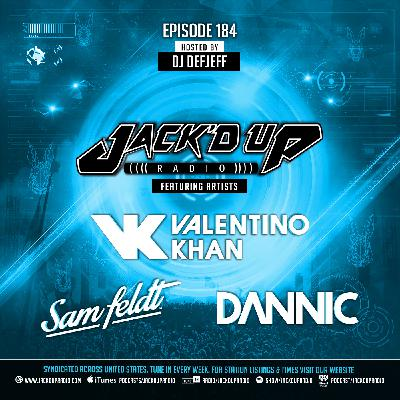 Jack'd Up Radio 184 (Guests Valentino Khan, Sam Feldt & Dannic)