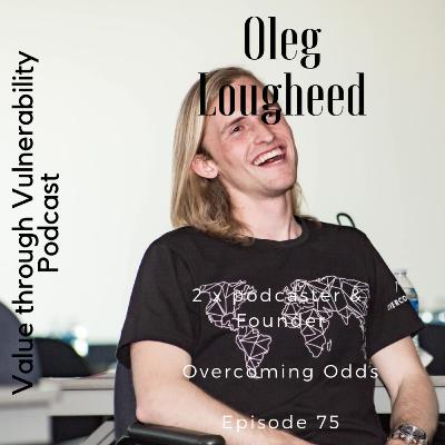 Episode 75 - Oleg Lougheed, 2 x podcaster & Founder of Overcoming Odds