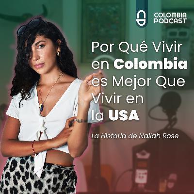 Por Qué Vivir En Colombia Es Mejor Que Vivir En La USA - Episodio 48 EN ESPAÑOL