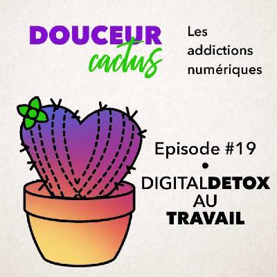 Episode 19 • Digital detox au travail