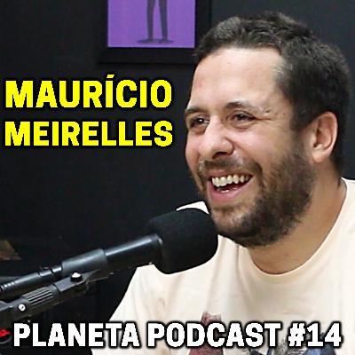 MAURÍCIO MEIRELLES   Planeta Podcast #14