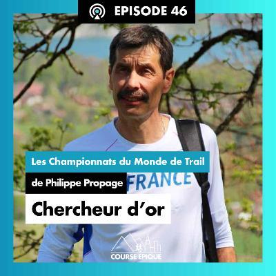 """#46 """"Chercheur d'or"""", les Championnats du Monde de Trail de Philippe Propage"""