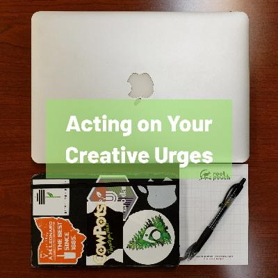 Acting on your Creative Urges