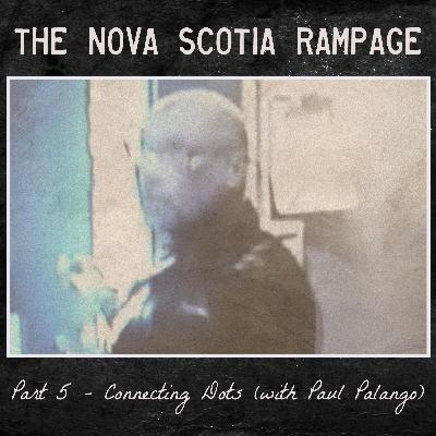 the Nova Scotia Rampage - Part 5 - Connecting Dots (with Paul Palango)
